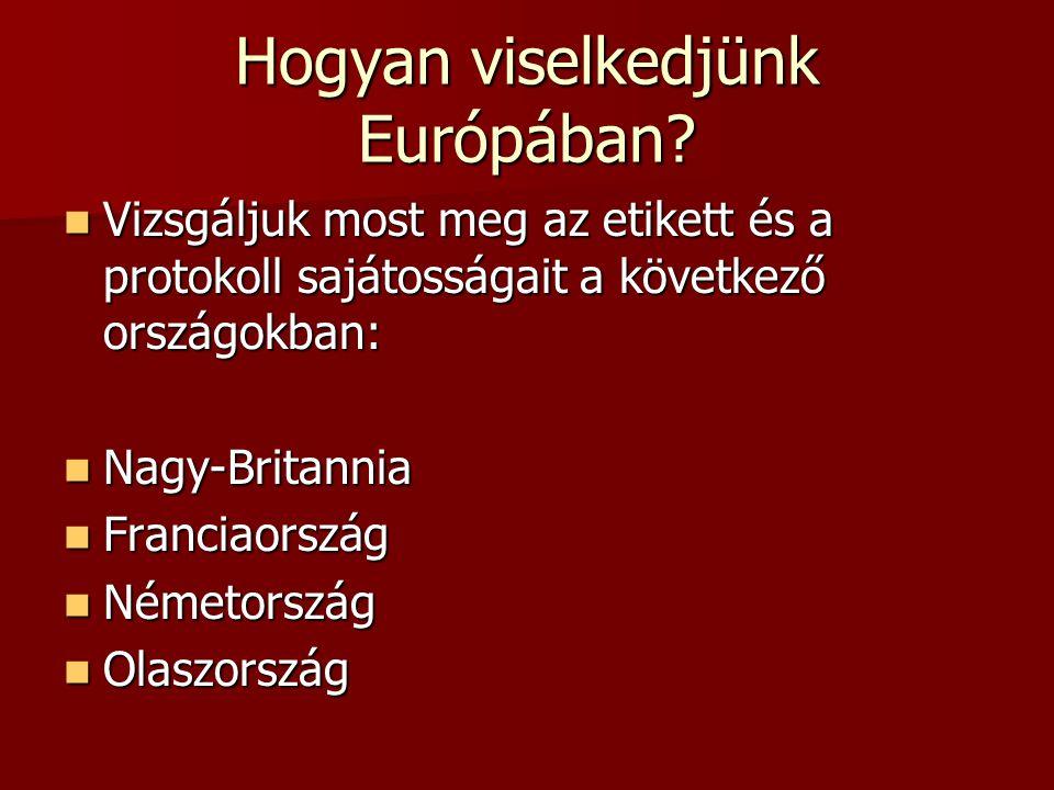 Hogyan viselkedjünk Európában? Vizsgáljuk most meg az etikett és a protokoll sajátosságait a következő országokban: Vizsgáljuk most meg az etikett és