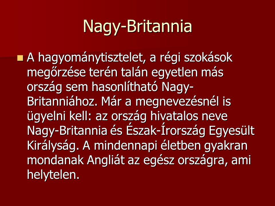 Nagy-Britannia A hagyománytisztelet, a régi szokások megőrzése terén talán egyetlen más ország sem hasonlítható Nagy- Britanniához. Már a megnevezésné