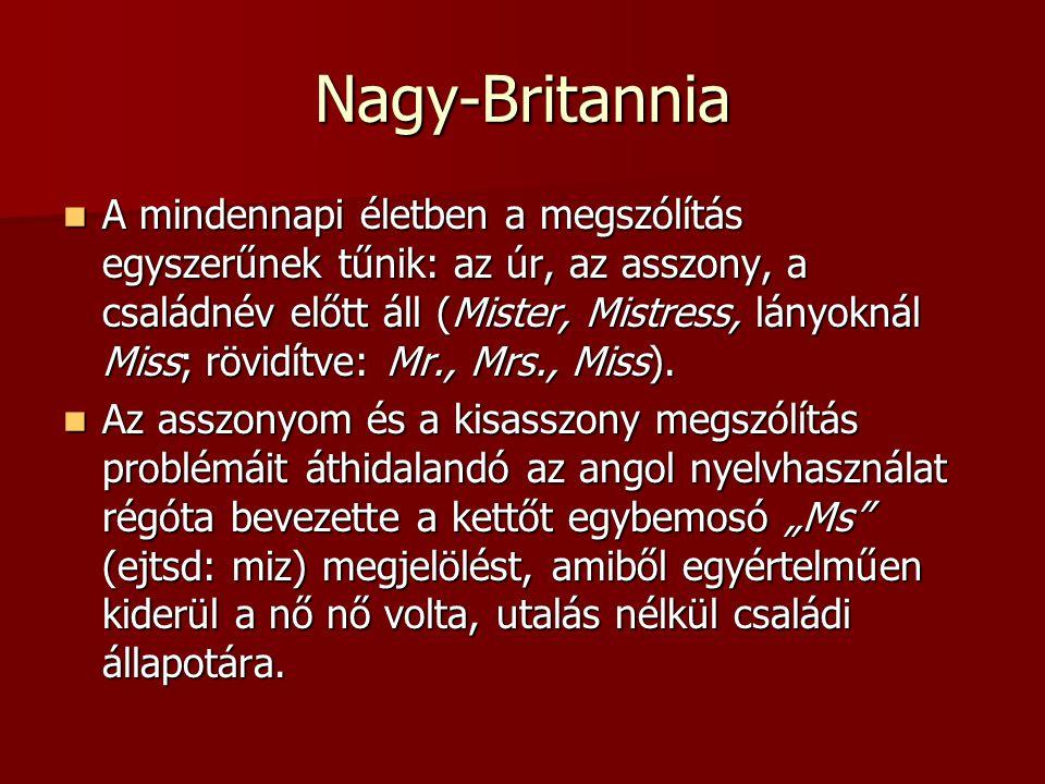 Nagy-Britannia A mindennapi életben a megszólítás egyszerűnek tűnik: az úr, az asszony, a családnév előtt áll (Mister, Mistress, lányoknál Miss; rövidítve: Mr., Mrs., Miss).
