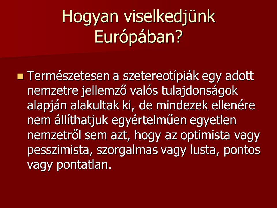 Hogyan viselkedjünk Európában? Természetesen a szetereotípiák egy adott nemzetre jellemző valós tulajdonságok alapján alakultak ki, de mindezek ellené