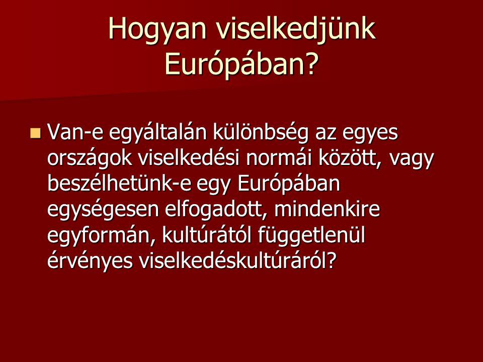 Hogyan viselkedjünk Európában? Van-e egyáltalán különbség az egyes országok viselkedési normái között, vagy beszélhetünk-e egy Európában egységesen el