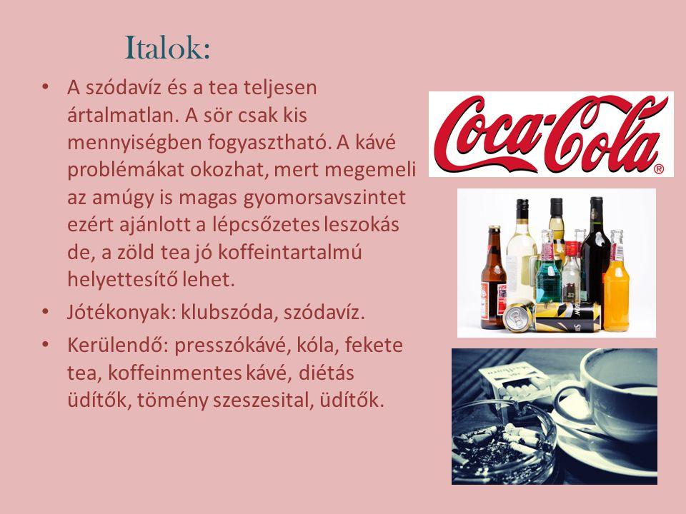 Italok: A szódavíz és a tea teljesen ártalmatlan. A sör csak kis mennyiségben fogyasztható. A kávé problémákat okozhat, mert megemeli az amúgy is maga