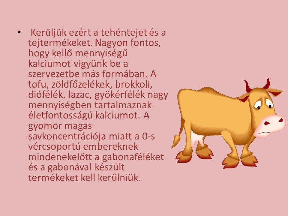 Kerüljük ezért a tehéntejet és a tejtermékeket. Nagyon fontos, hogy kellő mennyiségű kalciumot vigyünk be a szervezetbe más formában. A tofu, zöldfőze