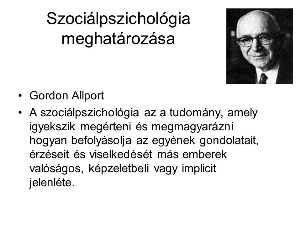 Szociálpszichológia meghatározása Gordon Allport A szociálpszichológia az a tudomány, amely igyekszik megérteni és megmagyarázni hogyan befolyásolja a