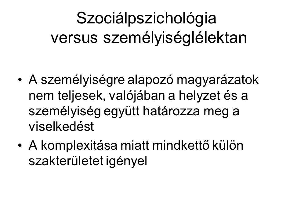 Szociálpszichológia versus személyiséglélektan A személyiségre alapozó magyarázatok nem teljesek, valójában a helyzet és a személyiség együtt határozz