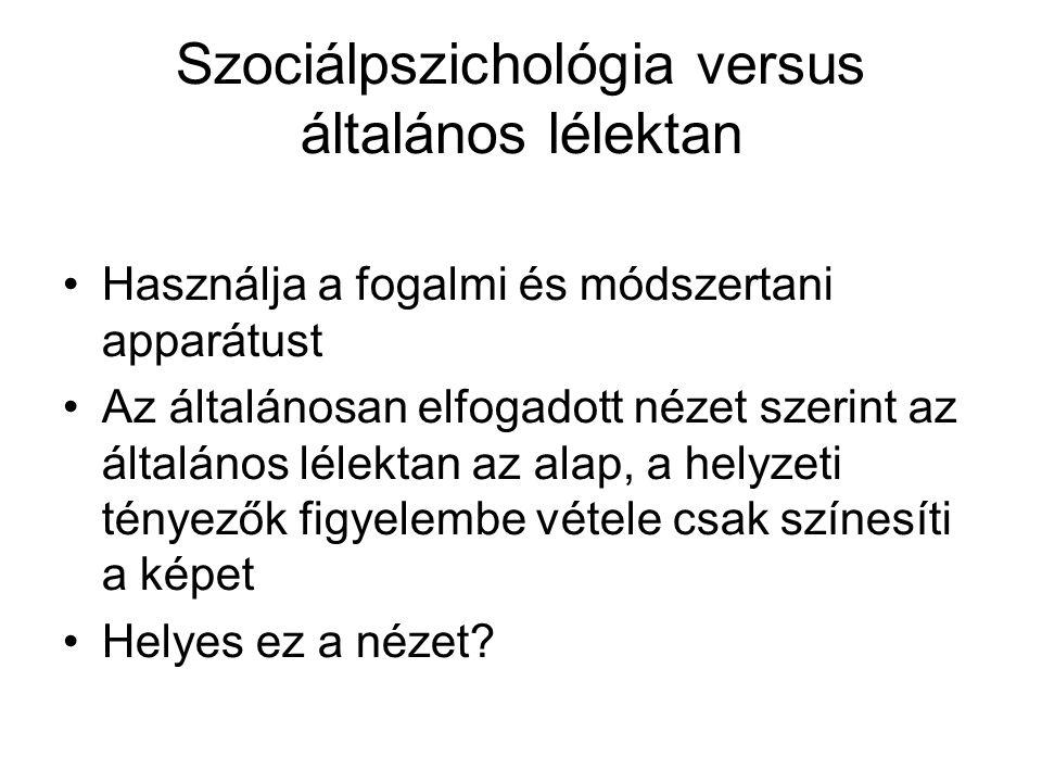 Szociálpszichológia versus általános lélektan Használja a fogalmi és módszertani apparátust Az általánosan elfogadott nézet szerint az általános lélek