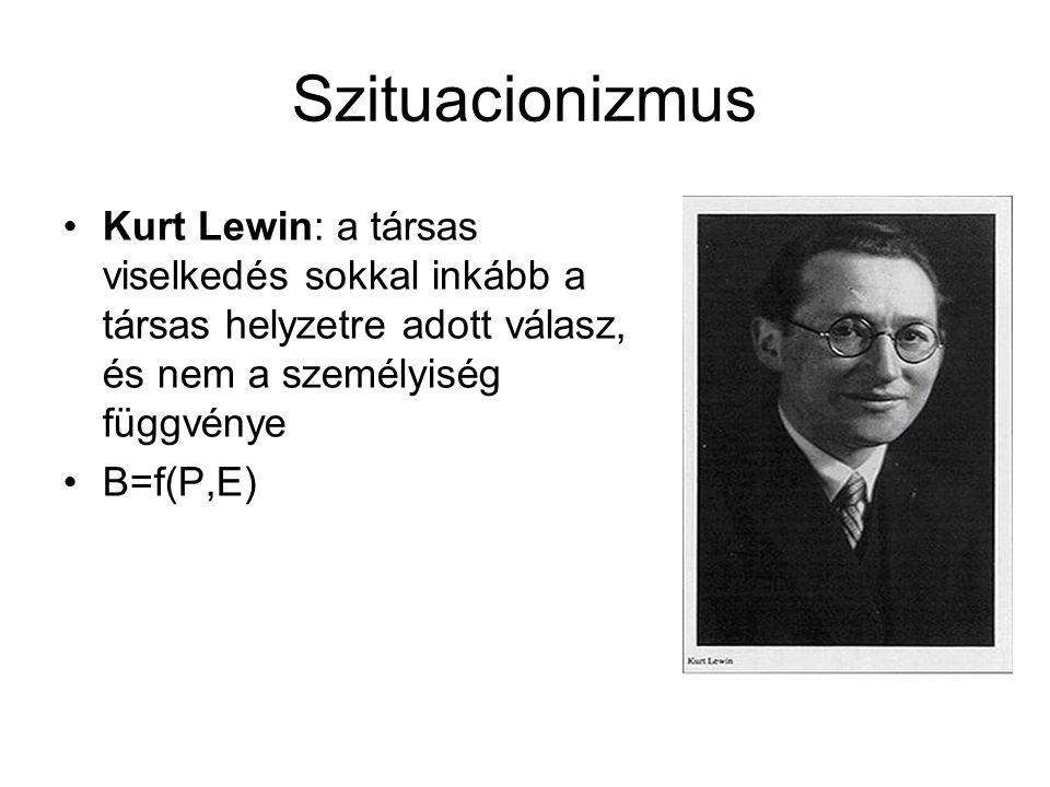 Szituacionizmus Kurt Lewin: a társas viselkedés sokkal inkább a társas helyzetre adott válasz, és nem a személyiség függvénye B=f(P,E)