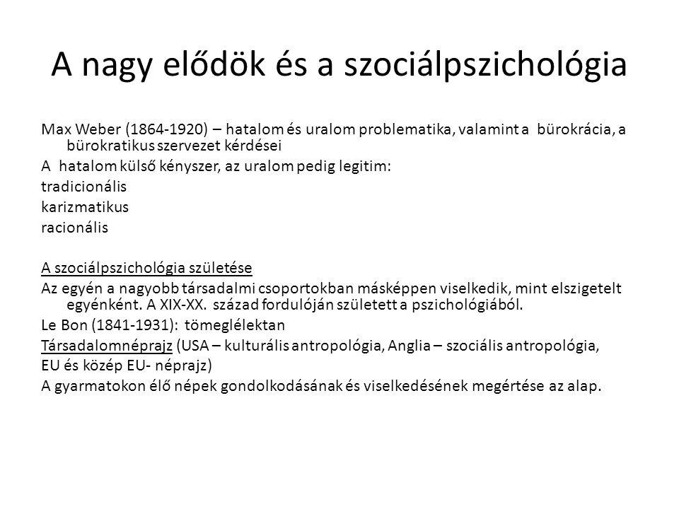 A nagy elődök és a szociálpszichológia Max Weber (1864-1920) – hatalom és uralom problematika, valamint a bürokrácia, a bürokratikus szervezet kérdése