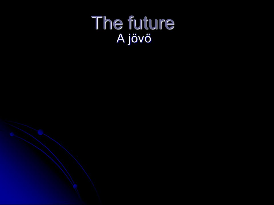 The future A jövő A jövő