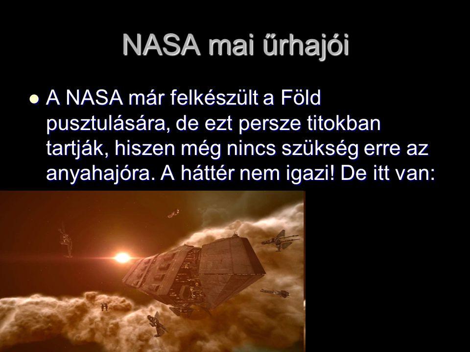 NASA mai űrhajói A NASA már felkészült a Föld pusztulására, de ezt persze titokban tartják, hiszen még nincs szükség erre az anyahajóra.