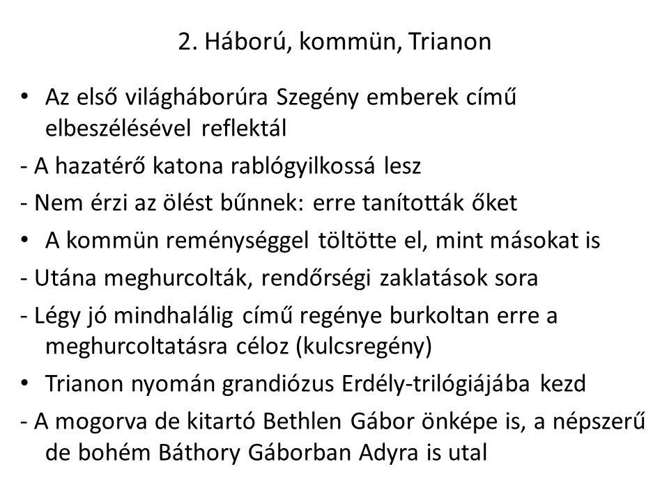 2. Háború, kommün, Trianon Az első világháborúra Szegény emberek című elbeszélésével reflektál - A hazatérő katona rablógyilkossá lesz - Nem érzi az ö
