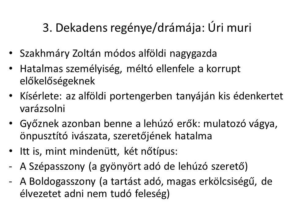 3. Dekadens regénye/drámája: Úri muri Szakhmáry Zoltán módos alföldi nagygazda Hatalmas személyiség, méltó ellenfele a korrupt előkelőségeknek Kísérle