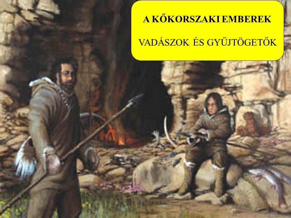 A KŐKORSZAKI EMBEREK VADÁSZOK ÉS GYŰJTÖGETŐK