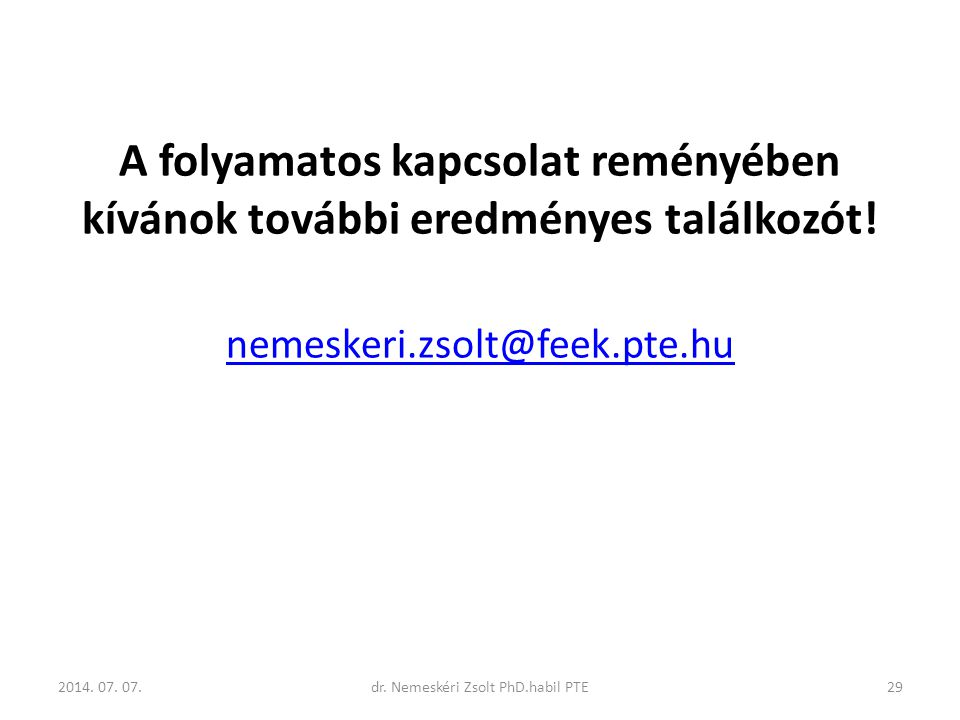 A folyamatos kapcsolat reményében kívánok további eredményes találkozót! nemeskeri.zsolt@feek.pte.hu 2014. 07. 07.dr. Nemeskéri Zsolt PhD.habil PTE29