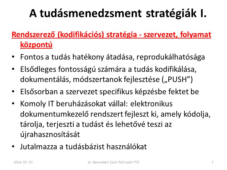 A tudásmenedzsment stratégiák I. Rendszerező (kodifikációs) stratégia - szervezet, folyamat központú Fontos a tudás hatékony átadása, reprodukálhatósá