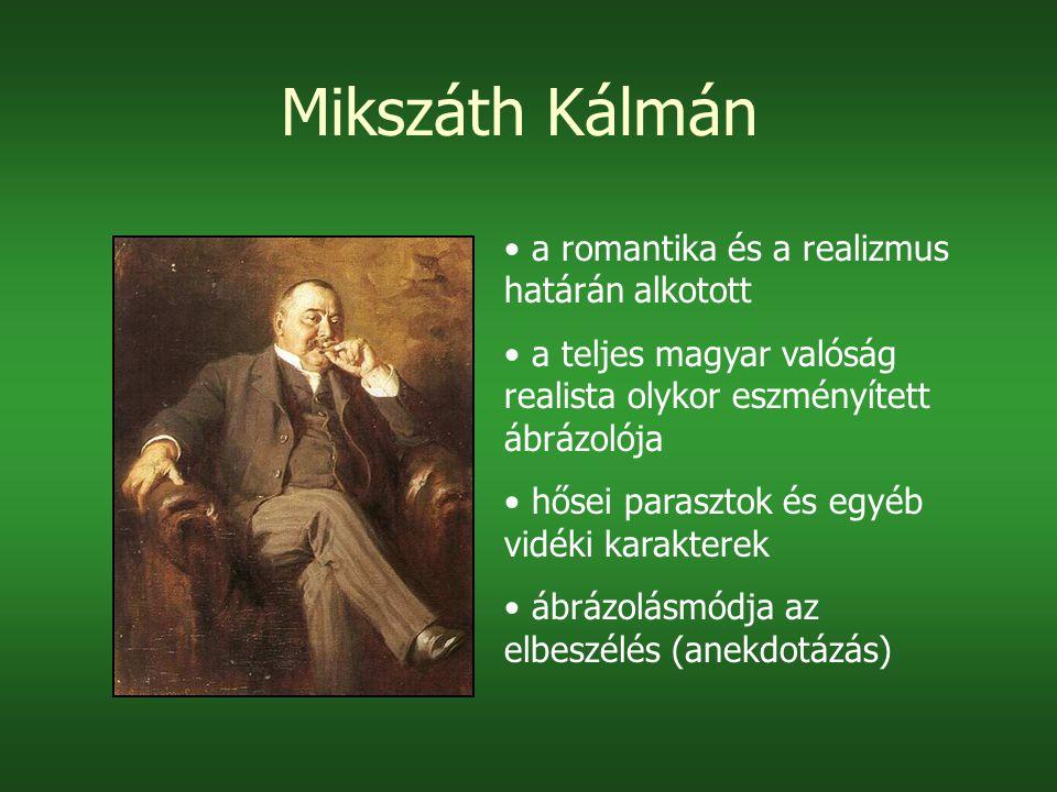 Mikszáth Kálmán a romantika és a realizmus határán alkotott a teljes magyar valóság realista olykor eszményített ábrázolója hősei parasztok és egyéb vidéki karakterek ábrázolásmódja az elbeszélés (anekdotázás)