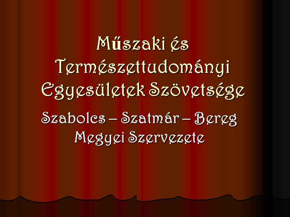 M ű szaki és Természettudományi Egyesületek Szövetsége Szabolcs – Szatmár – Bereg Megyei Szervezete