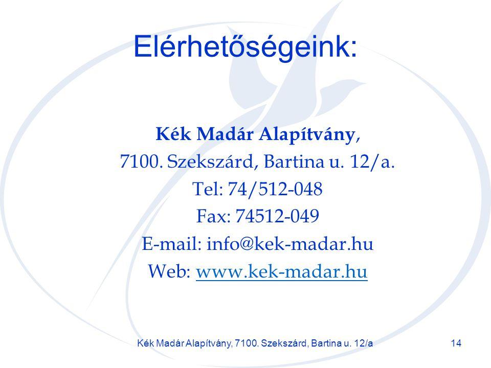 Kék Madár Alapítvány, 7100. Szekszárd, Bartina u. 12/a14 Elérhetőségeink: Kék Madár Alapítvány, 7100. Szekszárd, Bartina u. 12/a. Tel: 74/512-048 Fax: