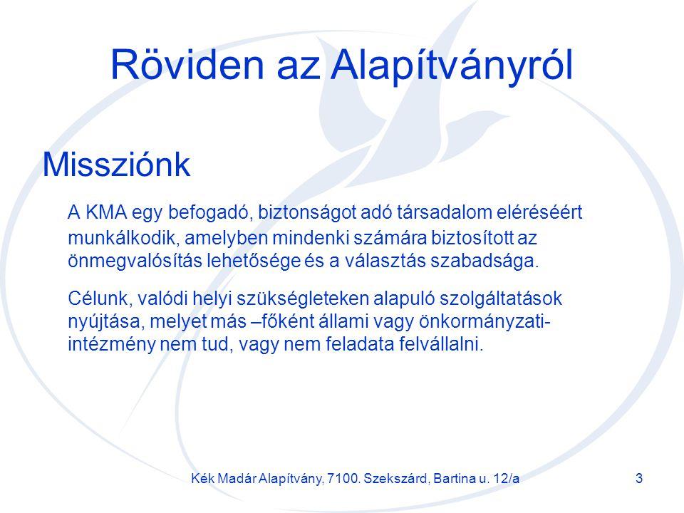 Kék Madár Alapítvány, 7100. Szekszárd, Bartina u. 12/a3 Röviden az Alapítványról Missziónk A KMA egy befogadó, biztonságot adó társadalom eléréséért m