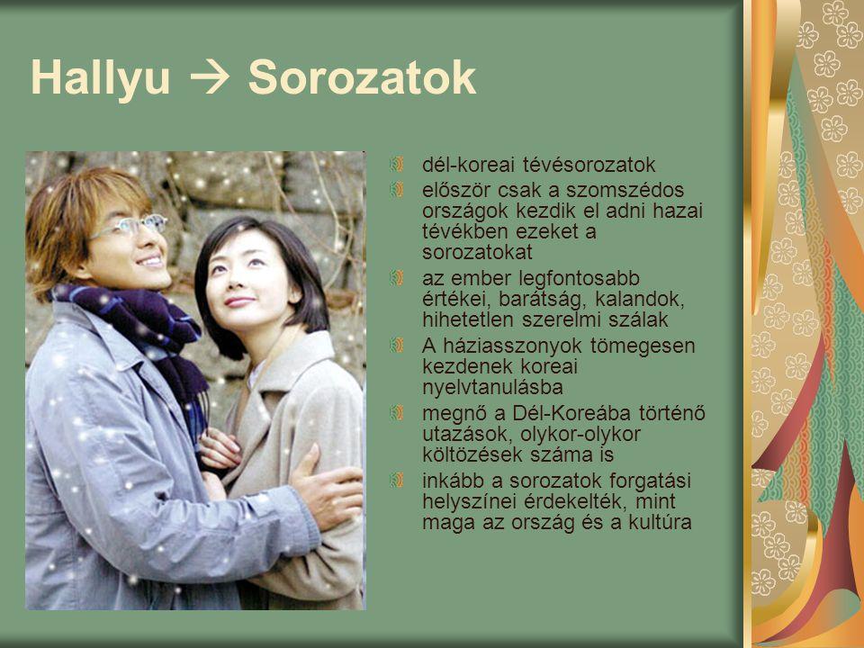 Hallyu  Sorozatok dél-koreai tévésorozatok először csak a szomszédos országok kezdik el adni hazai tévékben ezeket a sorozatokat az ember legfontosab