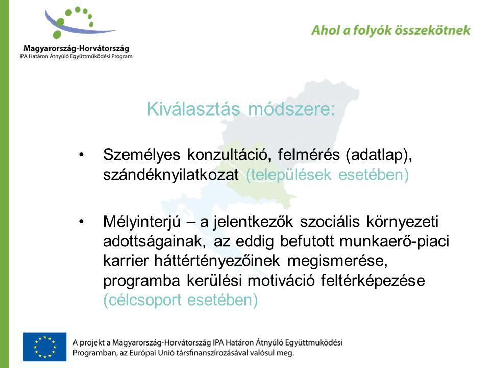Kiválasztás módszere: Személyes konzultáció, felmérés (adatlap), szándéknyilatkozat (települések esetében) Mélyinterjú – a jelentkezők szociális környezeti adottságainak, az eddig befutott munkaerő-piaci karrier háttértényezőinek megismerése, programba kerülési motiváció feltérképezése (célcsoport esetében)