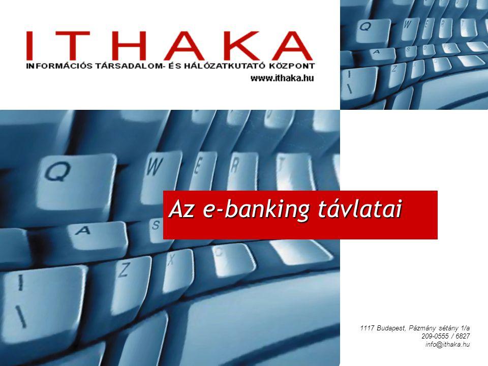 Az e-banking távlatai 1117 Budapest, Pázmány sétány 1/a 209-0555 / 6827 info@ithaka.hu