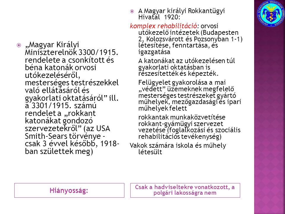 """Hiányosság: Csak a hadviseltekre vonatkozott, a polgári lakosságra nem  """"Magyar Királyi Miniszterelnök 3300/1915. rendelete a csonkított és béna kato"""