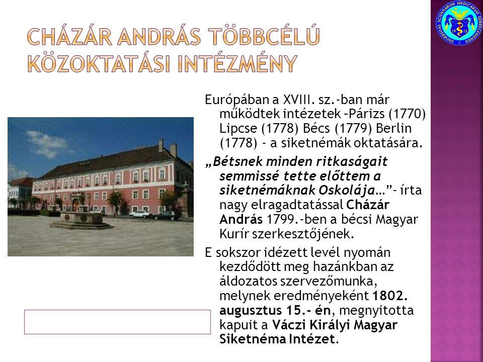 """Európában a XVIII. sz.-ban már működtek intézetek –Párizs (1770) Lipcse (1778) Bécs (1779) Berlin (1778) - a siketnémák oktatására. """"Bétsnek minden ri"""