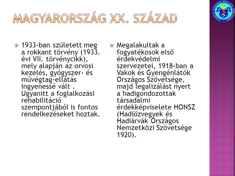 1933-ban született meg a rokkant törvény (1933. évi VII. törvénycikk), mely alapján az orvosi kezelés, gyógyszer- és művégtag-ellátás ingyenessé vál