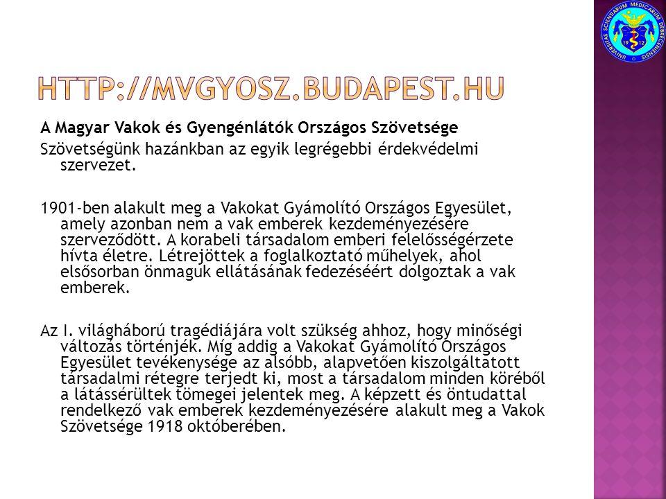 A Magyar Vakok és Gyengénlátók Országos Szövetsége Szövetségünk hazánkban az egyik legrégebbi érdekvédelmi szervezet. 1901-ben alakult meg a Vakokat G