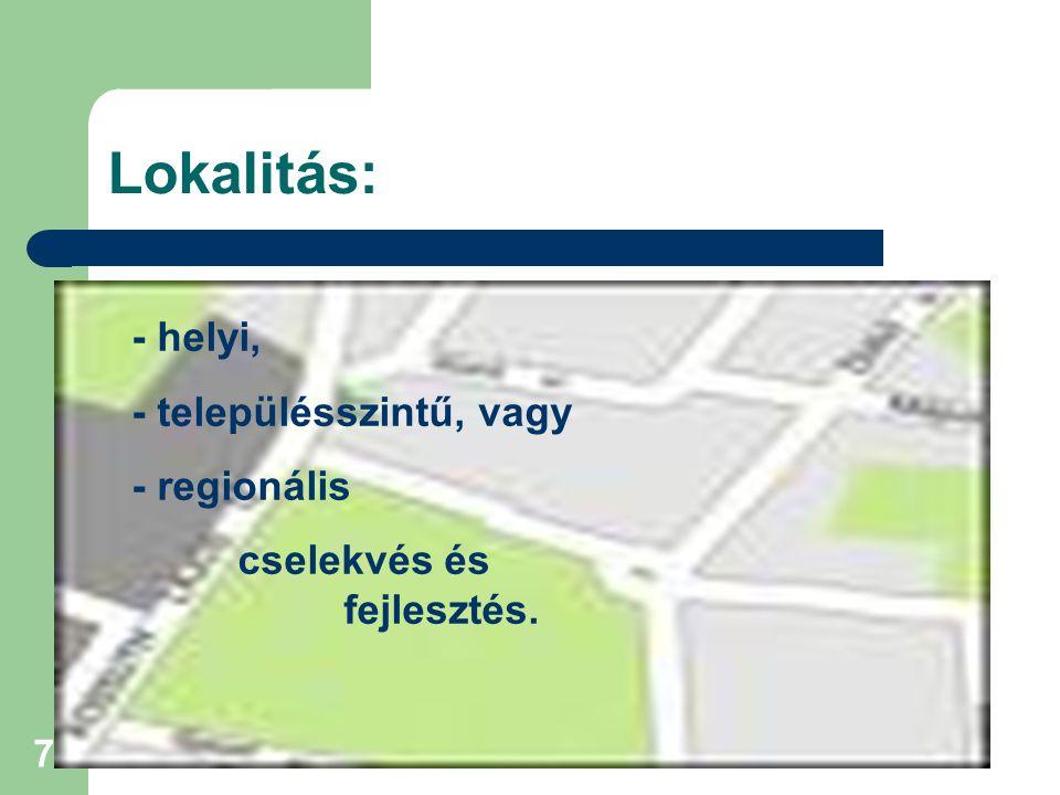 7 Lokalitás: - helyi, - településszintű, vagy - regionális cselekvés és fejlesztés.