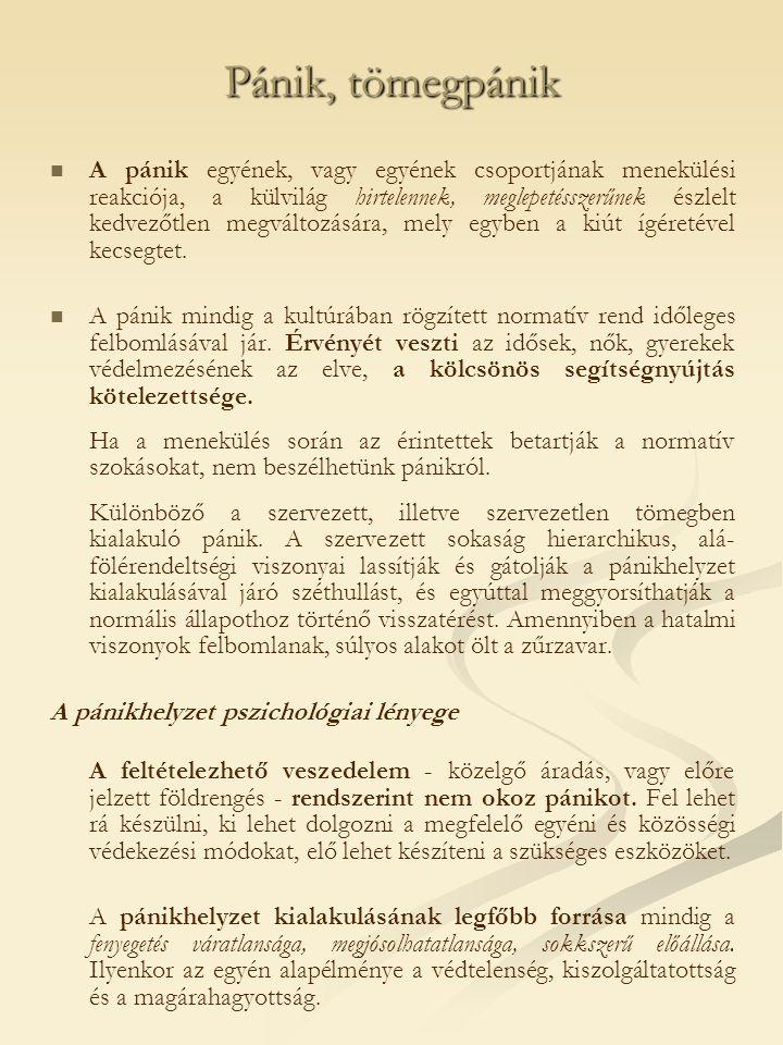 """Pataki Ferenc: A tömegek évszázada című művében a pánikhelyzet lezajlásának dinamikus szerkezetét a következőképpen írja le: 1.) Prekritikus szakasz: A pánikkeltő élmény, esemény észlelésének és tudatosodásának rövid, olykor villanásnyi időszakát foglalja magában (""""Tűz van! , """"Jön az árvíz! , """"Reng a föld! ) A pánikhelyzet prototipikus változata a menekülési pánik, amely általában közvetlen fizikai fenyegetettséggel jár."""
