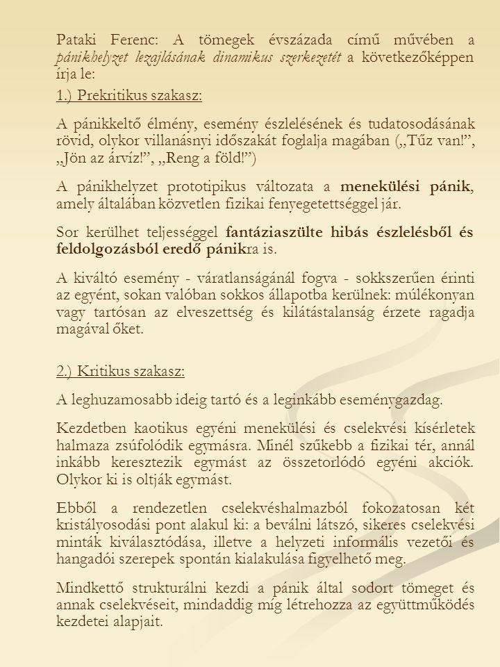 Pataki Ferenc: A tömegek évszázada című művében a pánikhelyzet lezajlásának dinamikus szerkezetét a következőképpen írja le: 1.) Prekritikus szakasz: