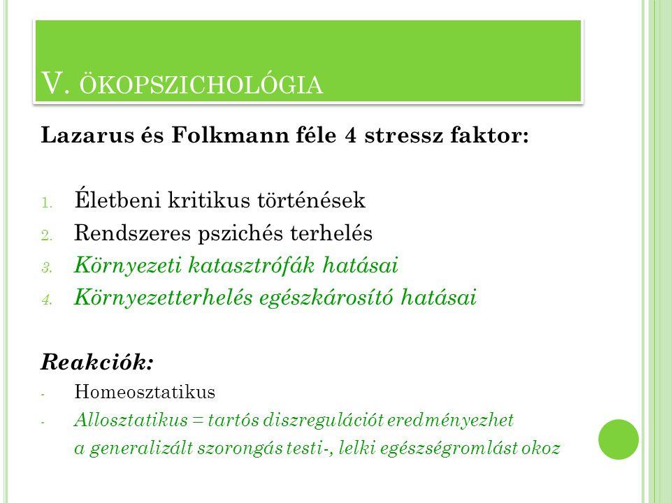Lazarus és Folkmann féle 4 stressz faktor: 1. Életbeni kritikus történések 2. Rendszeres pszichés terhelés 3. Környezeti katasztrófák hatásai 4. Körny
