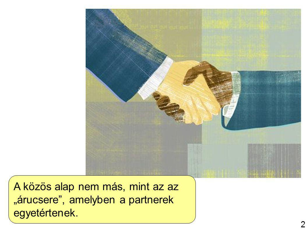 """3 A közös alap nem más, mint az az """"árucsere , amelyben a partnerek egyetértenek. 2"""