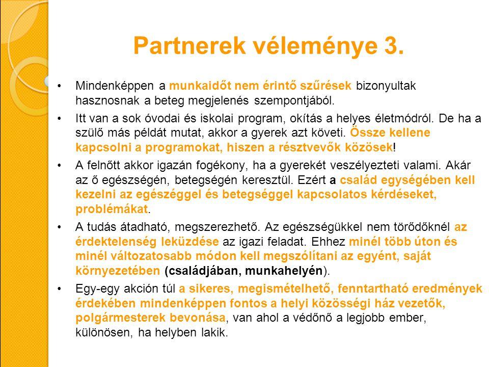 Partnerek véleménye 3. Mindenképpen a munkaidőt nem érintő szűrések bizonyultak hasznosnak a beteg megjelenés szempontjából. Itt van a sok óvodai és i