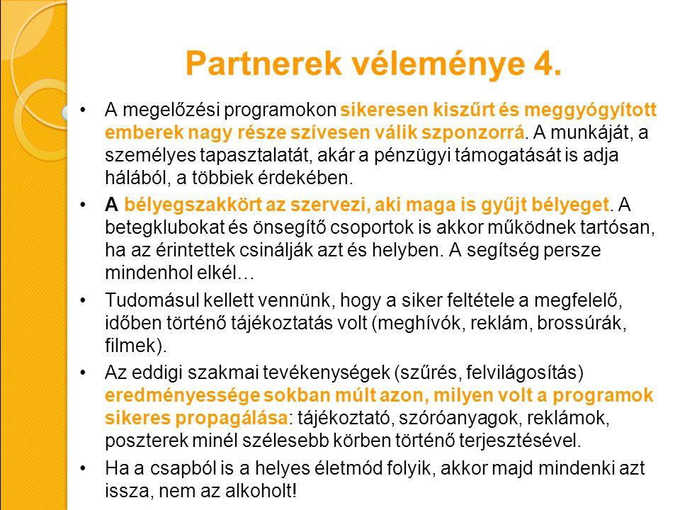 Partnerek véleménye 4. A megelőzési programokon sikeresen kiszűrt és meggyógyított emberek nagy része szívesen válik szponzorrá. A munkáját, a személy