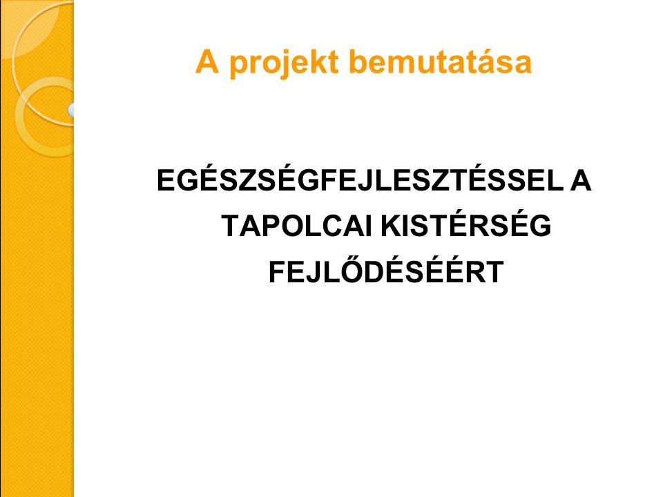 A projekt bemutatása EGÉSZSÉGFEJLESZTÉSSEL A TAPOLCAI KISTÉRSÉG FEJLŐDÉSÉÉRT