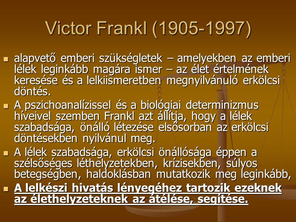 Victor Frankl (1905-1997) alapvető emberi szükségletek – amelyekben az emberi lélek leginkább magára ismer – az élet értelmének keresése és a lelkiismeretben megnyilvánuló erkölcsi döntés.