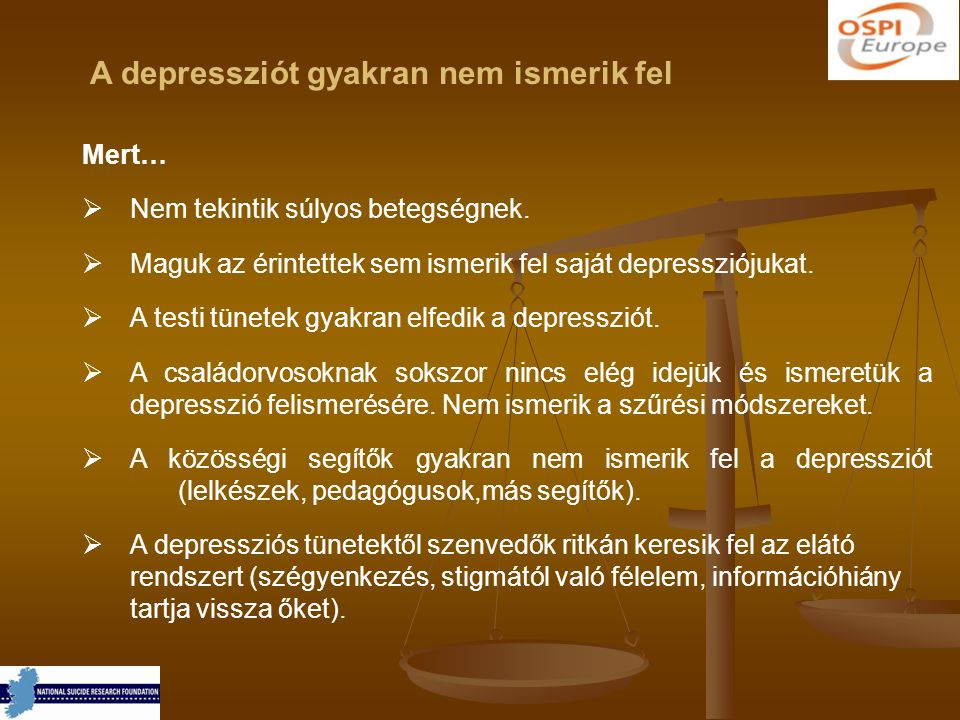 A depressziót gyakran nem ismerik fel Mert…  Nem tekintik súlyos betegségnek.  Maguk az érintettek sem ismerik fel saját depressziójukat.  A testi