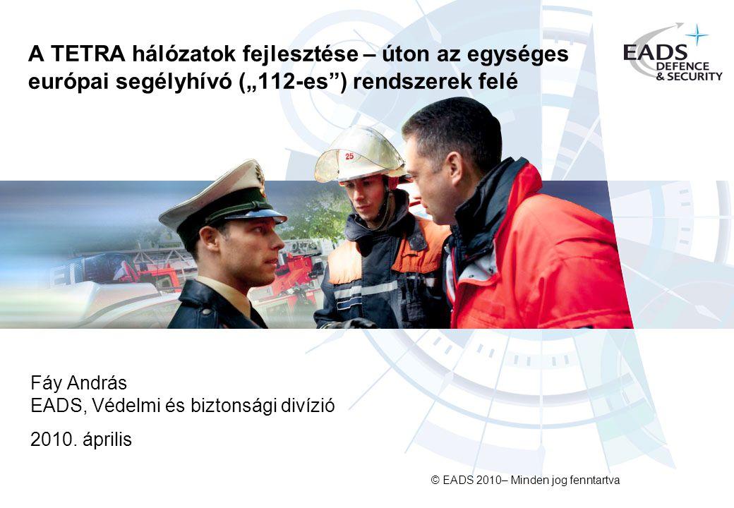 © EADS 2010– Minden jog fenntartva Fáy András EADS, Védelmi és biztonsági divízió 2010.