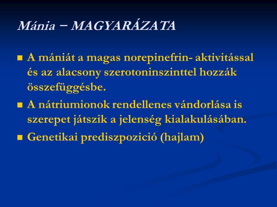 A mániát a magas norepinefrin- aktivitással és az alacsony szerotoninszinttel hozzák összefüggésbe. A nátriumionok rendellenes vándorlása is szerepet