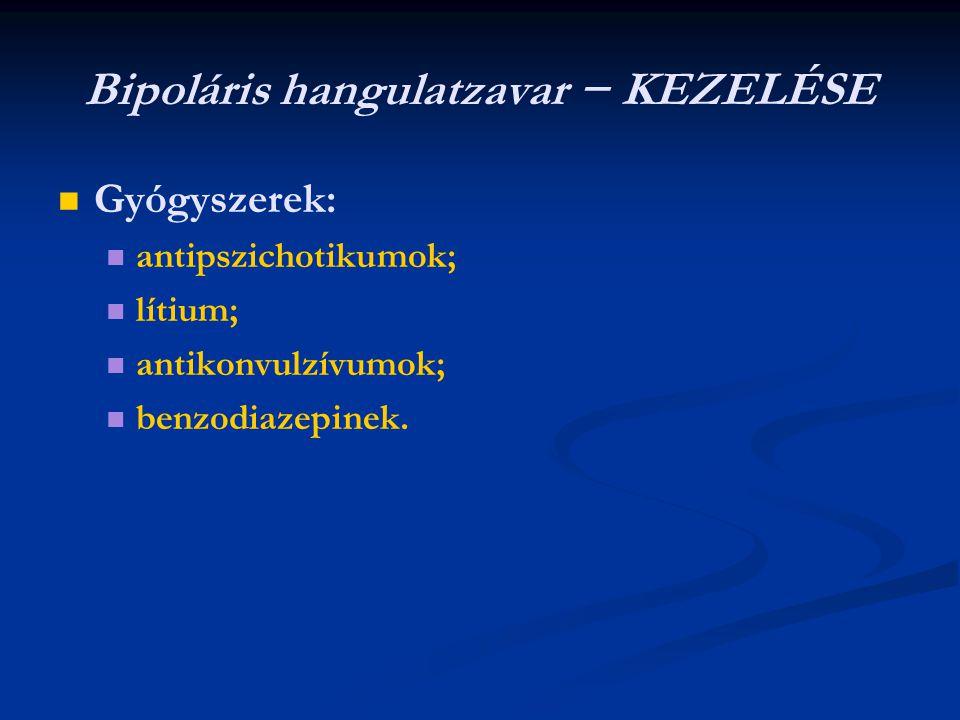 Bipoláris hangulatzavar − KEZELÉSE Gyógyszerek: antipszichotikumok; lítium; antikonvulzívumok; benzodiazepinek.