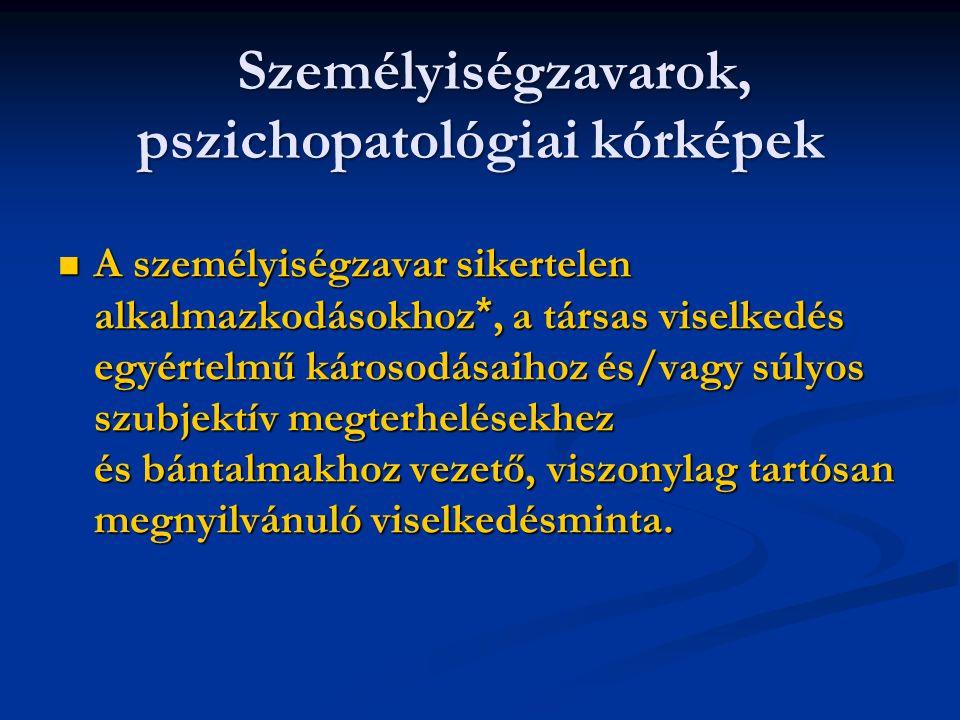 Személyiségzavarok, pszichopatológiai kórképek Személyiségzavarok, pszichopatológiai kórképek A személyiségzavar sikertelen alkalmazkodásokhoz *, a tá