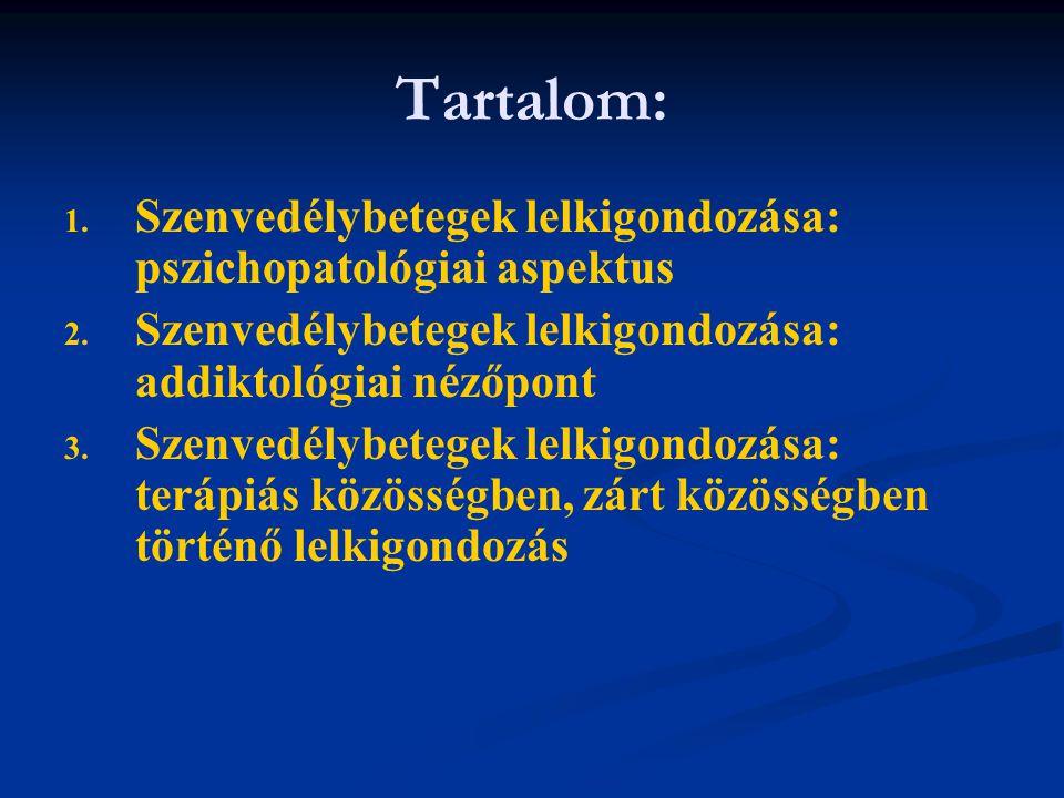 Tartalom: 1. 1. Szenvedélybetegek lelkigondozása: pszichopatológiai aspektus 2. 2. Szenvedélybetegek lelkigondozása: addiktológiai nézőpont 3. 3. Szen