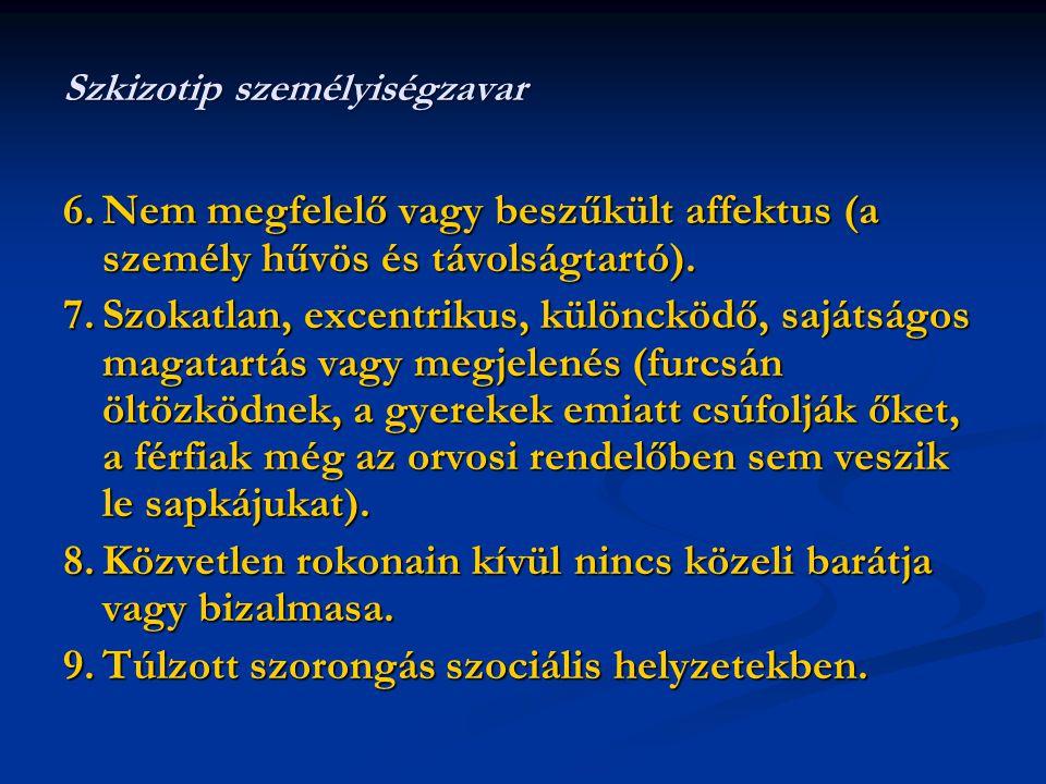 6.Nem megfelelő vagy beszűkült affektus (a személy hűvös és távolságtartó). 7.Szokatlan, excentrikus, különcködő, sajátságos magatartás vagy megjelené