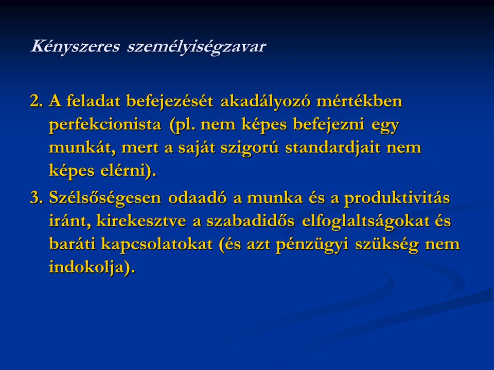 2.A feladat befejezését akadályozó mértékben perfekcionista (pl.