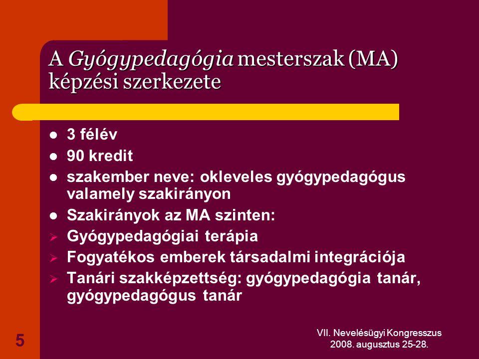 VII. Nevelésügyi Kongresszus 2008. augusztus 25-28. 5 A Gyógypedagógia mesterszak (MA) képzési szerkezete 3 félév 90 kredit szakember neve: okleveles