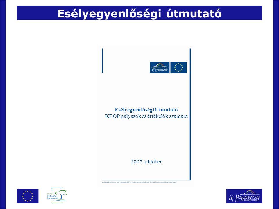 Esélyegyenlőségi útmutató Esélyegyenlőségi Útmutató KEOP pályázók és értékelők számára 2007.