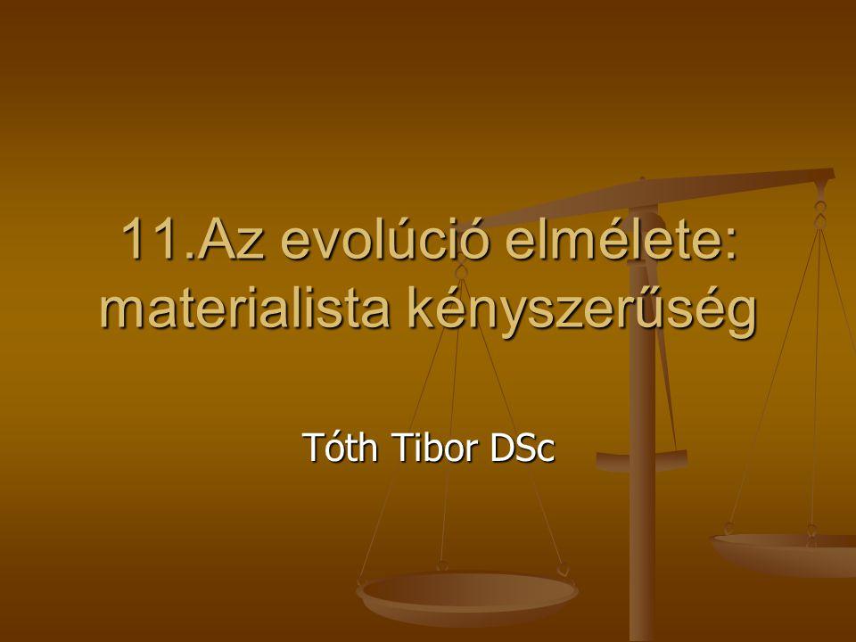 11.Az evolúció elmélete: materialista kényszerűség Tóth Tibor DSc